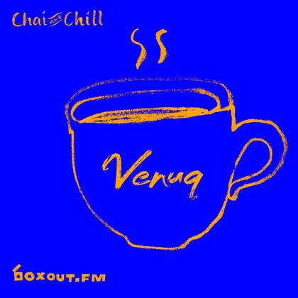 Chai and Chill 080 - Venuq