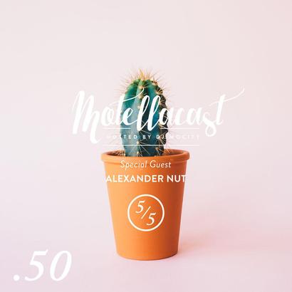 DJ MoCity - #motellacast E50 [Special Guest: Alexander Nut]