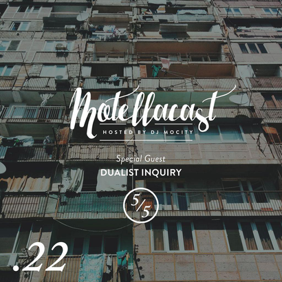 DJ MoCity - #motellacast E22 [Special Guest: Dualist Inquiry]