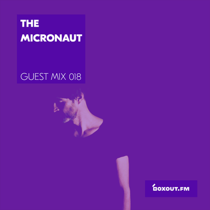 Guest Mix 018 - The Micronaut (Live) [07-06-2017]