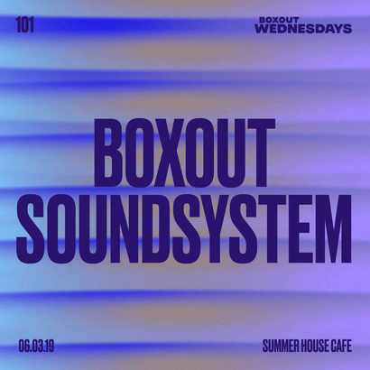 Boxout Wednesdays 101 - Boxout Soundsystem