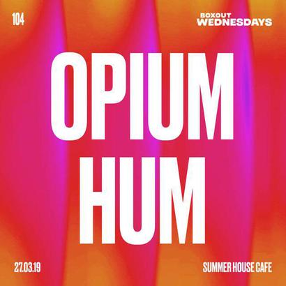 Boxout Wednesdays 104.1 - Opium Hum
