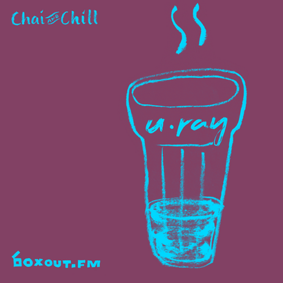 Chai and Chill 069 - U.RAY