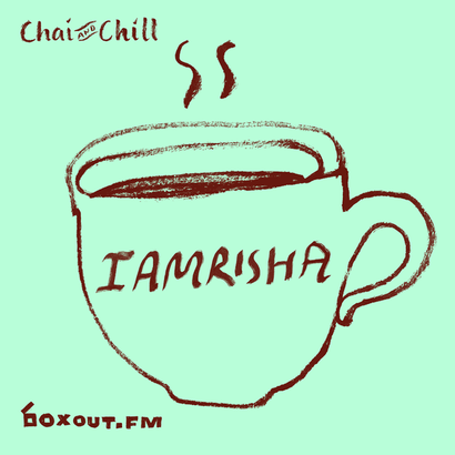 Chai and Chill 015 - IAMRISHA