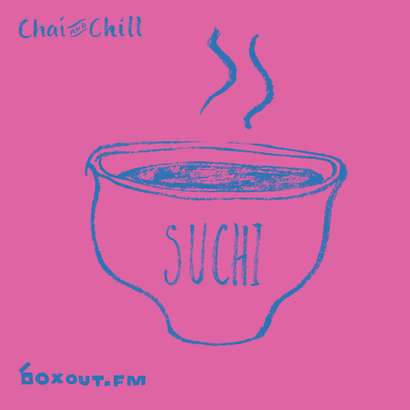 Chai and Chill 012 - SUCHI