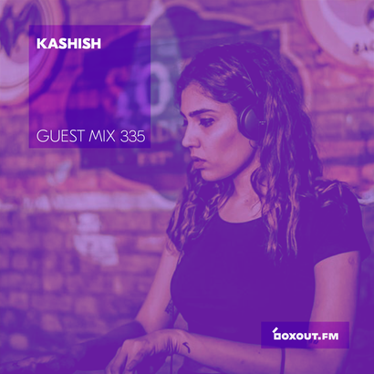 Guest Mix 335 - Kashish