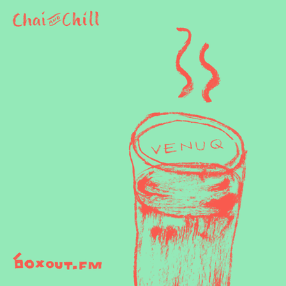 Chai and Chill 013 - Venuq