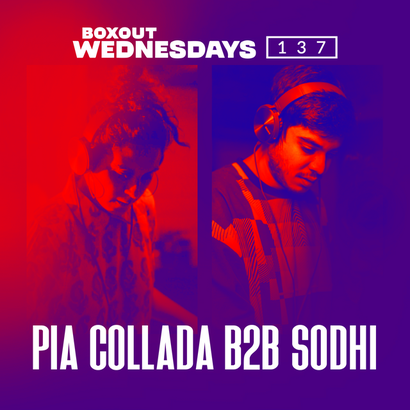 Boxout Wednesdays 137.3 -Pia Collada b2b Sodhi