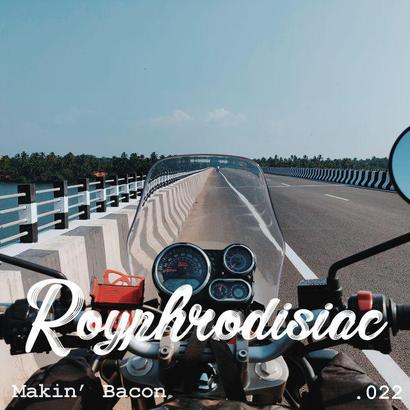 Royphrodisiac 022 - Makin' Bacon