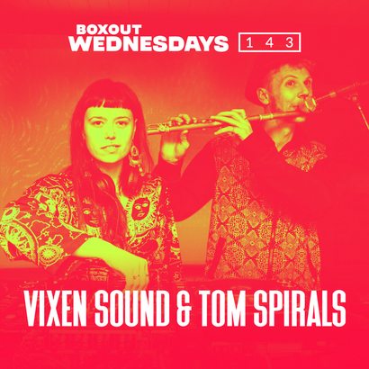 Boxout Wednesdays 143.2 - Vixen Sound and Tom Spirals