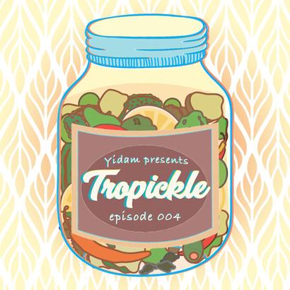 Tropickle 004 - Yidam