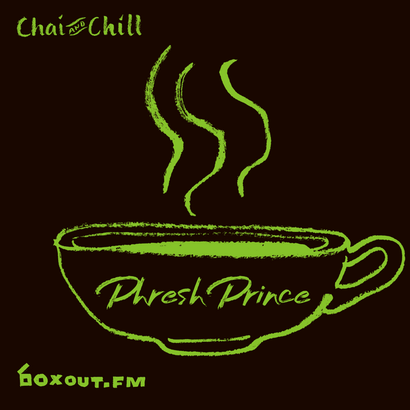 Chai and Chill 072 - PhreshPrince