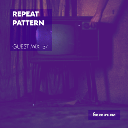Guest Mix 137 - Repeat Pattern