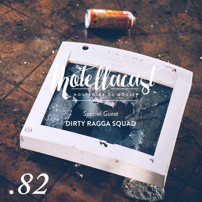 DJ MoCity - #motellacast E82 [Special Guest: DIRTY RAGGA SQUAD]