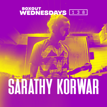 Boxout Wednesdays 138.1 - Sarathy Korwar