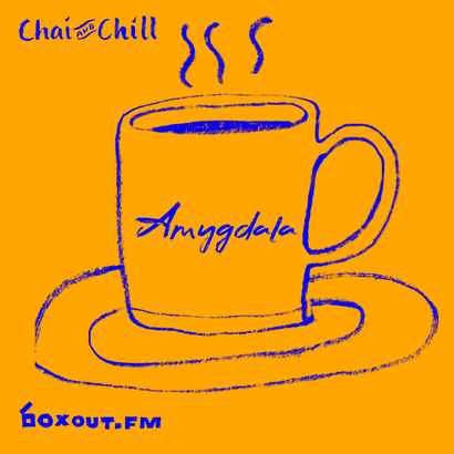 Chai and Chill 073 - Amygdala