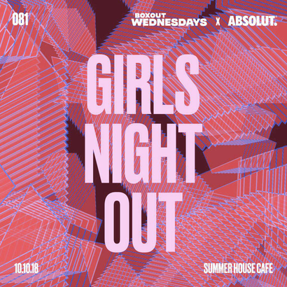 Boxout Wednesdays 081.1 x Absolut - GIRLS NIGHT OUT