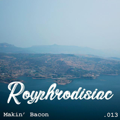 Royphrodisiac 013 - Makin' Bacon