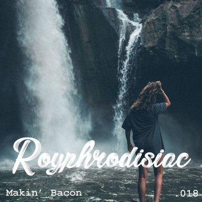 Royphrodisiac 018 - Makin' Bacon