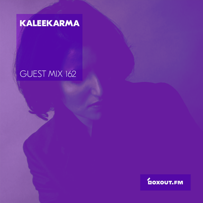 Guest Mix 162 - Kaleekarma (Vaayu pop-up)