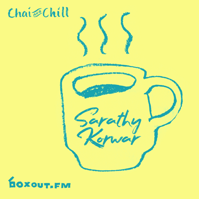 Chai and Chill 078 - Sarathy Korwar