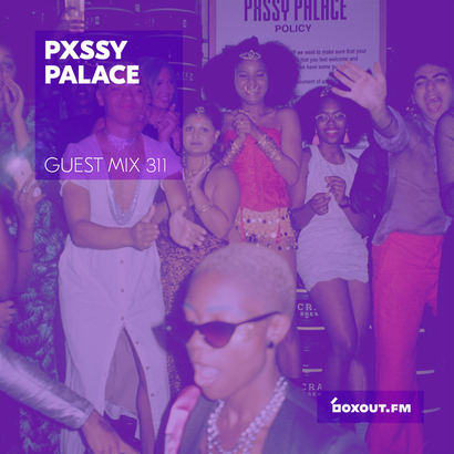 Guest Mix 311 - Pxssy Palace (IWD2019)