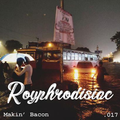 Royphrodisiac 017 - Makin' Bacon