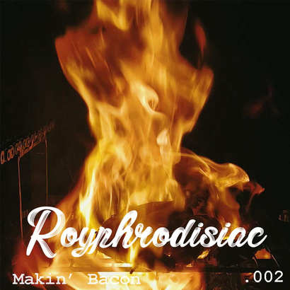 Royphrodisiac 002 - Makin' Bacon