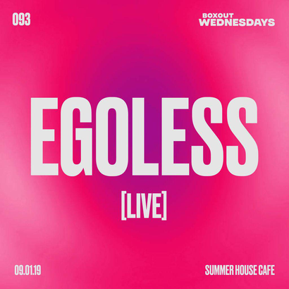 Boxout Wednesdays 093.2 - EGOLESS (Live)