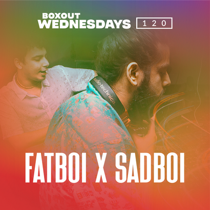 Boxout Wednesdays 120.1 - Fatboi x Sadboi