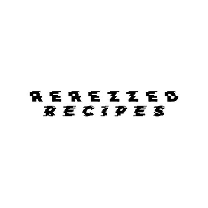 Rerezzed Recipes