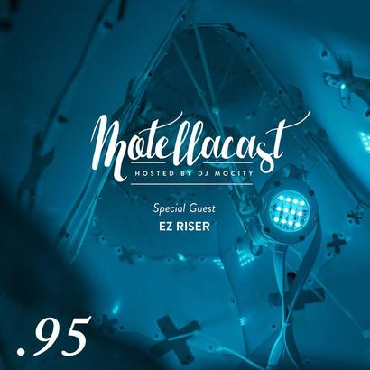 DJ MoCity - #motellacast E95 [Special Guest: EZ Riser]