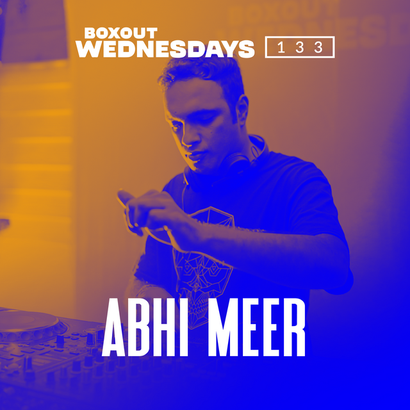 Boxout Wednesdays 133.2 - Abhi Meer