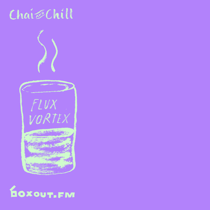 Chai and Chill 011 - Flux Vortex