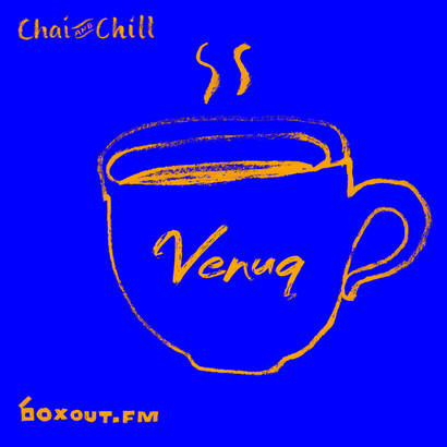 Chai and Chill 080 - Venuq