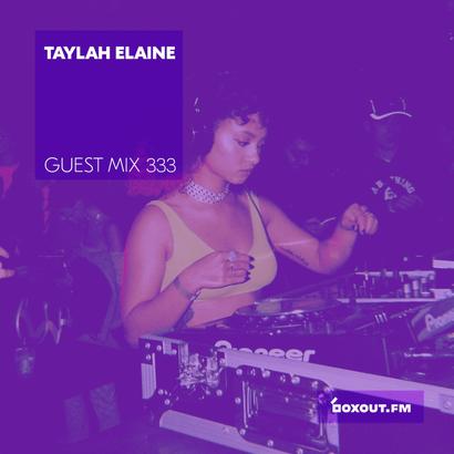 Guest Mix 333 - Taylah Elaine