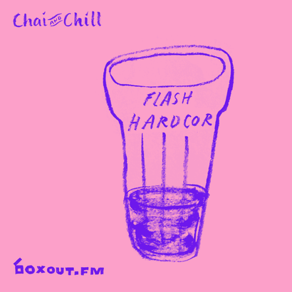 Chai and Chill 006 - Flash Hardcor