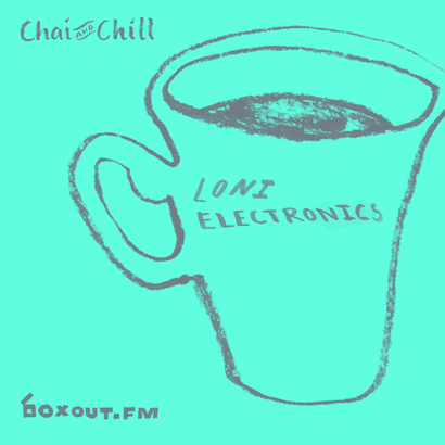 Chai and Chill 049 - Loni Electronics