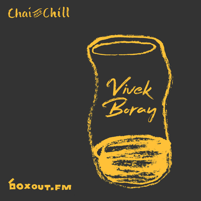 Chai and Chill 074 - Vivek Boray