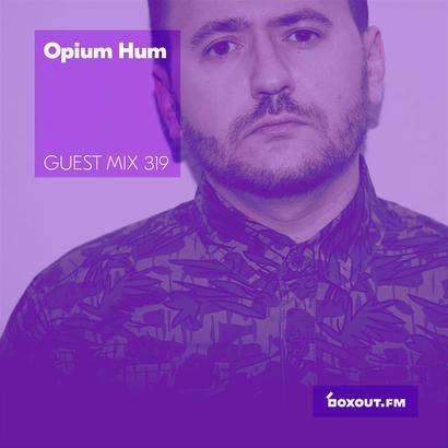 Guest Mix 319 - Opium Hum