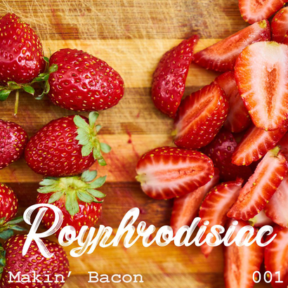 Royphrodisiac 001 - Makin' Bacon