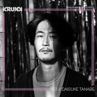 KRUNK Guest Mix 100 :: Daisuke Tanabe
