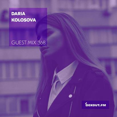 Guest Mix 368 - Daria Kolosova