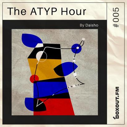 The Atyp Hour 005 - Daisho