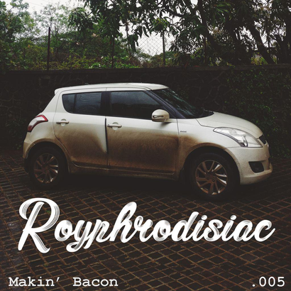 Royphrodisiac 005 - Makin' Bacon