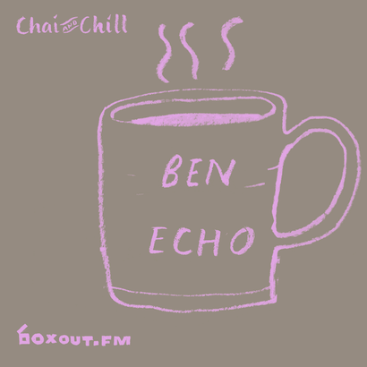 Chai and Chill 018 - Ben Echo
