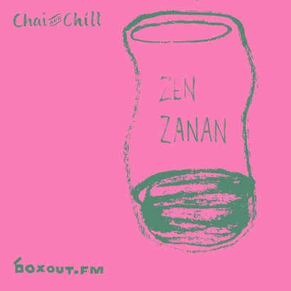 Chai and Chill 026 - Zen Zanan