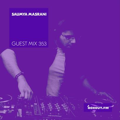 Guest Mix 353 - Saumya Masrani