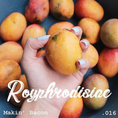 Royphrodisiac 016 - Makin' Bacon