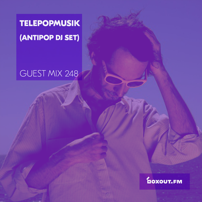 Guest Mix 248 - Telepopmusik (Antipop DJ Set)